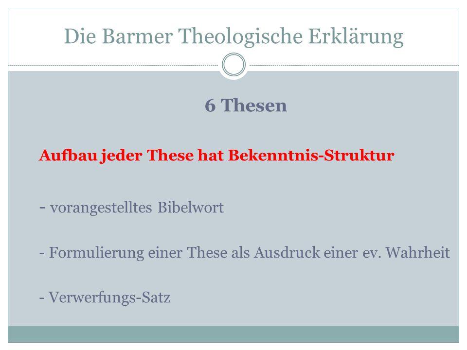 Die Barmer Theologische Erklärung 6 Thesen Aufbau jeder These hat Bekenntnis-Struktur - vorangestelltes Bibelwort - Formulierung einer These als Ausdr