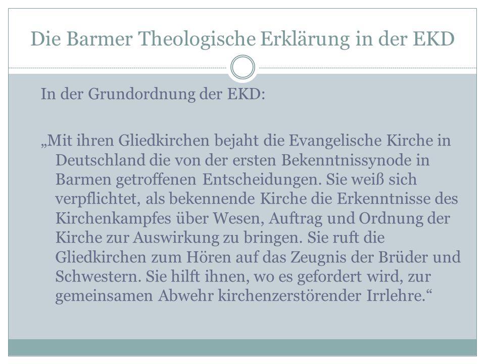 """Die Barmer Theologische Erklärung in der EKD In der Grundordnung der EKD: """"Mit ihren Gliedkirchen bejaht die Evangelische Kirche in Deutschland die vo"""