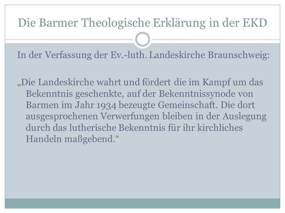 """Die Barmer Theologische Erklärung in der EKD In der Verfassung der Ev.-luth. Landeskirche Braunschweig: """"Die Landeskirche wahrt und fördert die im Kam"""