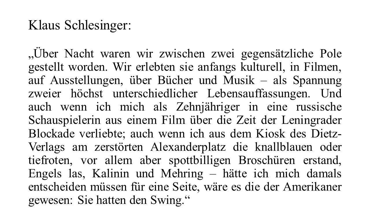 """Klaus Schlesinger: """"Über Nacht waren wir zwischen zwei gegensätzliche Pole gestellt worden. Wir erlebten sie anfangs kulturell, in Filmen, auf Ausstel"""