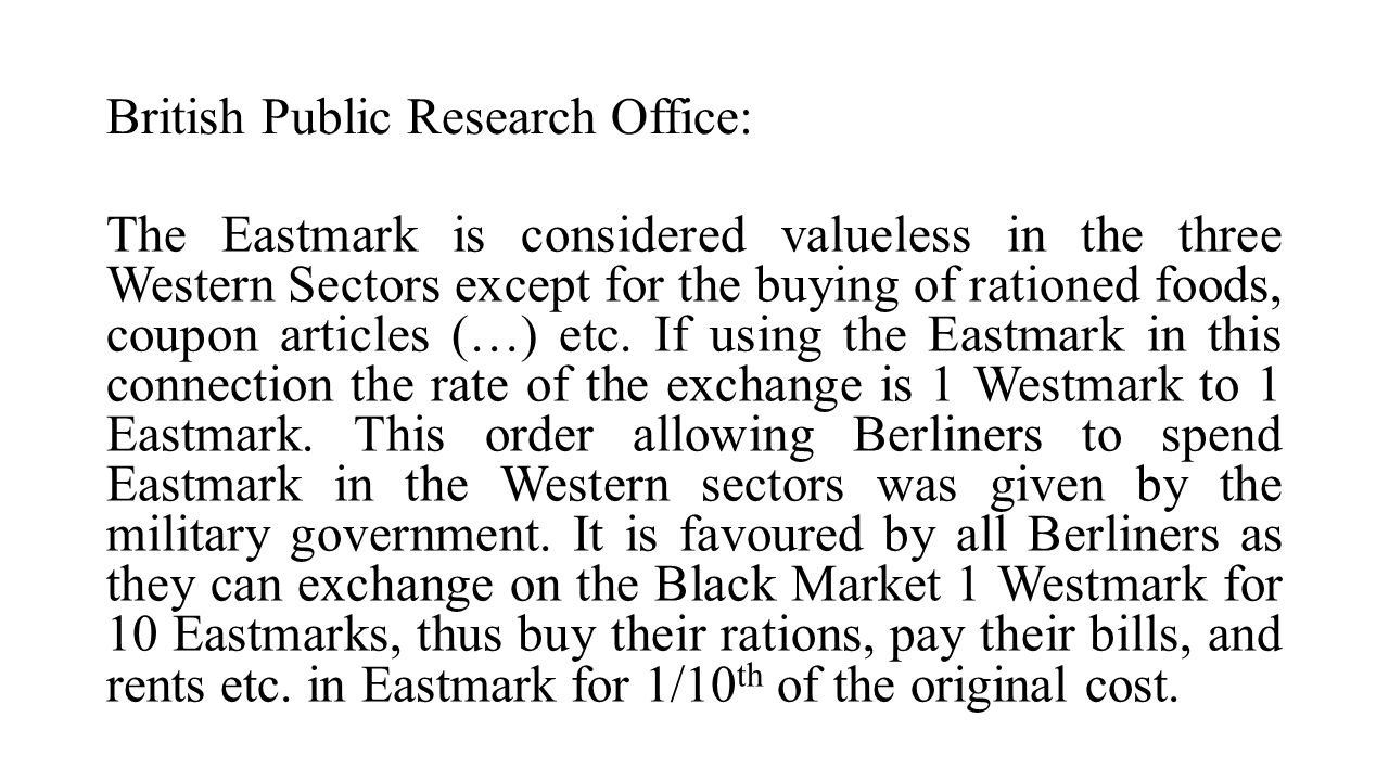 British Public Research Office: The Eastmark is considered valueless in the three Western Sectors except for the buying of rationed foods, coupon arti