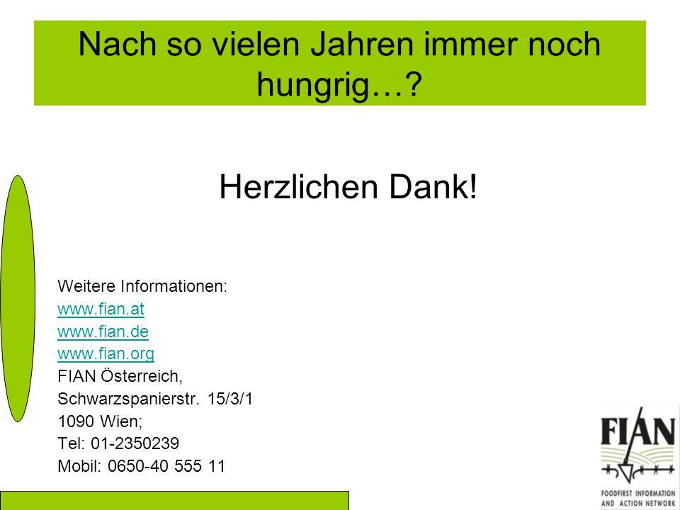 Nach so vielen Jahren immer noch hungrig…? Herzlichen Dank! Weitere Informationen: www.fian.at www.fian.de www.fian.org FIAN Österreich, Schwarzspanie
