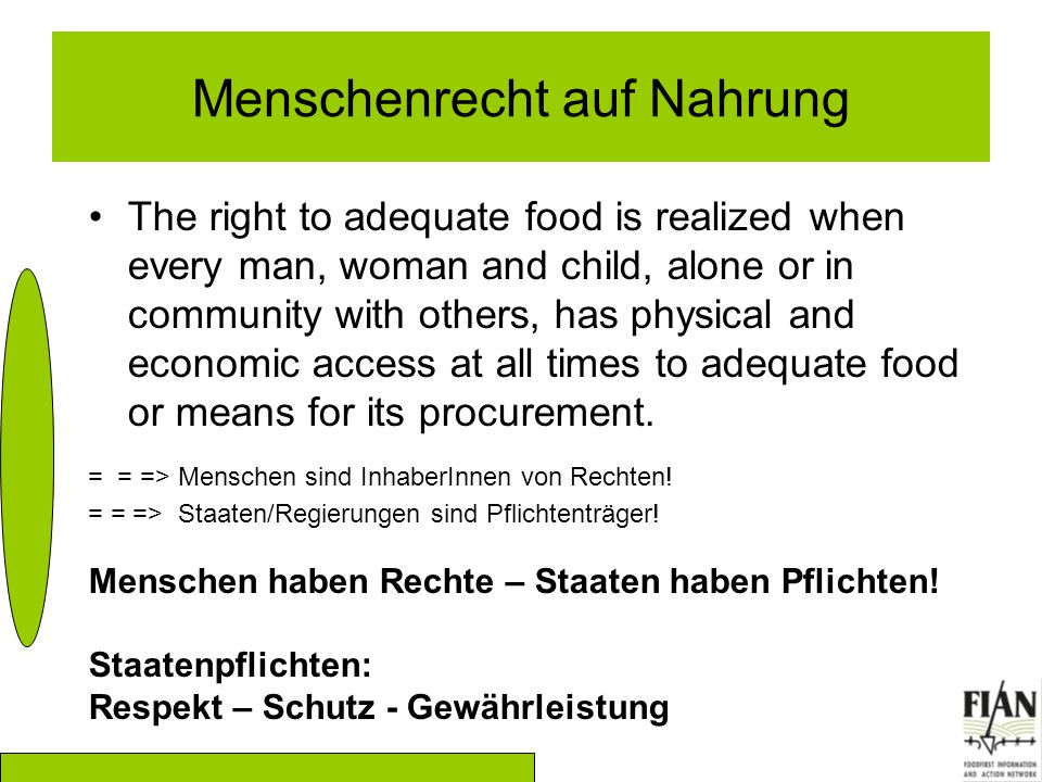 Menschenrecht auf Nahrung The right to adequate food is realized when every man, woman and child, alone or in community with others, has physical and