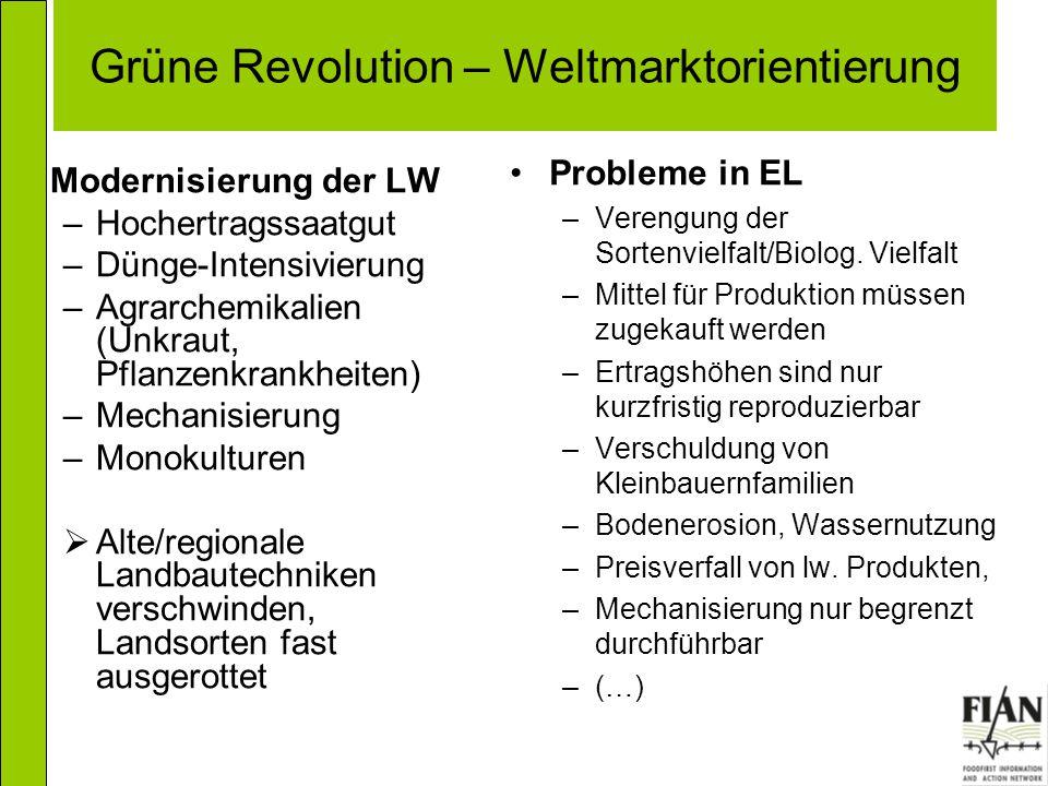 Grüne Revolution – Weltmarktorientierung Modernisierung der LW –Hochertragssaatgut –Dünge-Intensivierung –Agrarchemikalien (Unkraut, Pflanzenkrankheit