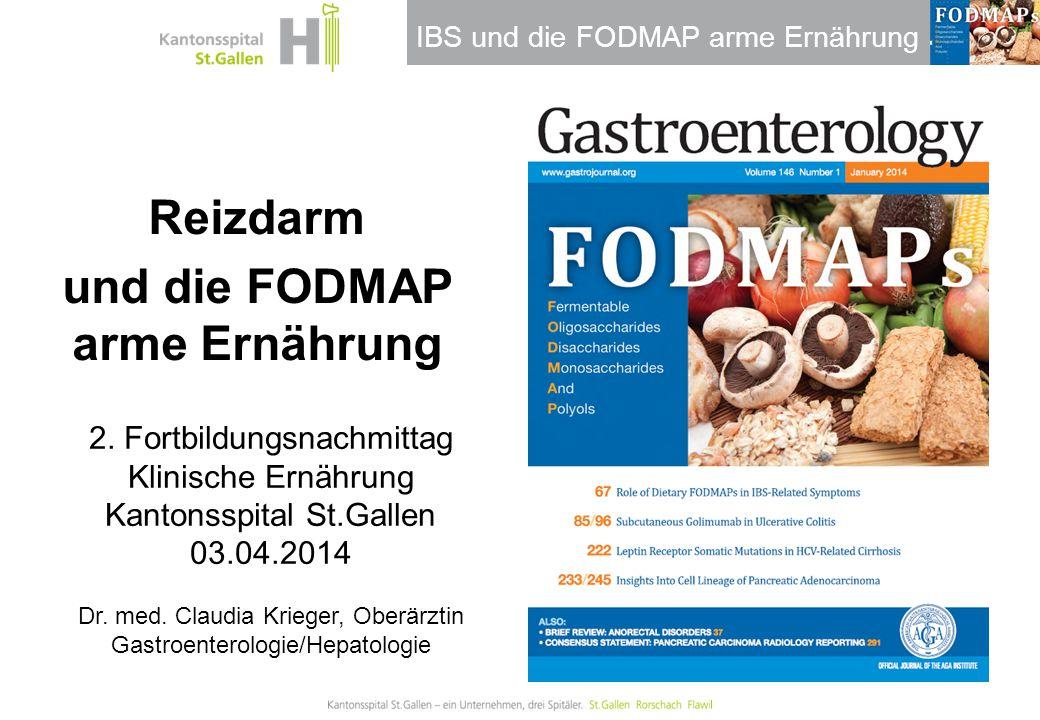 IBS und die FODMAP arme Ernährung Reizdarm und die FODMAP arme Ernährung 2. Fortbildungsnachmittag Klinische Ernährung Kantonsspital St.Gallen 03.04.2