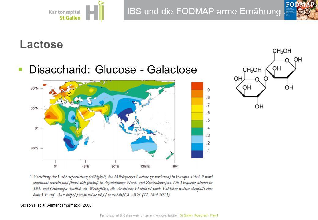 IBS und die FODMAP arme Ernährung Lactose Gibson P et al. Aliment Pharmacol 2006  Disaccharid: Glucose - Galactose