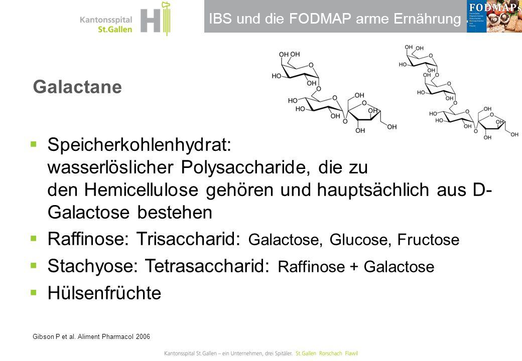 IBS und die FODMAP arme Ernährung Galactane Gibson P et al. Aliment Pharmacol 2006  Speicherkohlenhydrat: wasserlöslicher Polysaccharide, die zu den