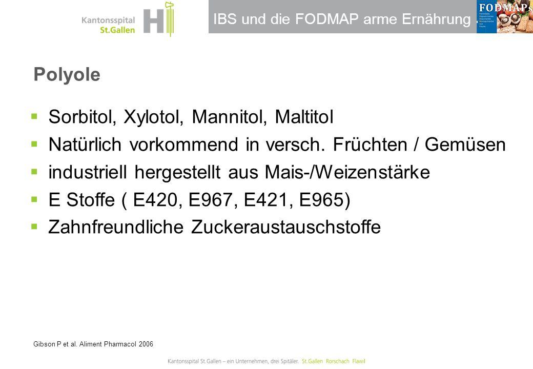 IBS und die FODMAP arme Ernährung Polyole Gibson P et al. Aliment Pharmacol 2006  Sorbitol, Xylotol, Mannitol, Maltitol  Natürlich vorkommend in ver