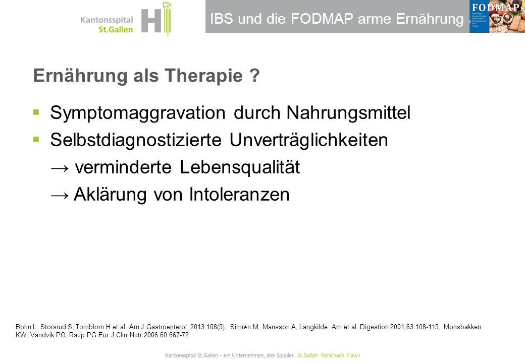 IBS und die FODMAP arme Ernährung Ernährung als Therapie ?  Symptomaggravation durch Nahrungsmittel  Selbstdiagnostizierte Unverträglichkeiten → ver