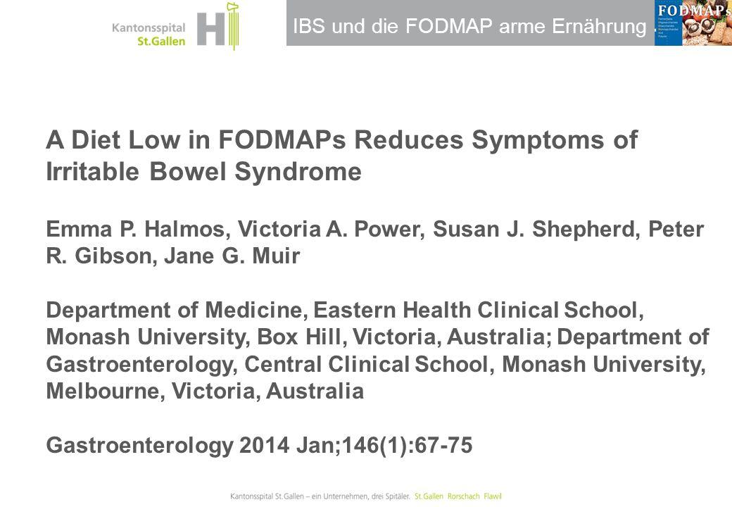 IBS und die FODMAP arme Ernährung A Diet Low in FODMAPs Reduces Symptoms of Irritable Bowel Syndrome Emma P. Halmos, Victoria A. Power, Susan J. Sheph