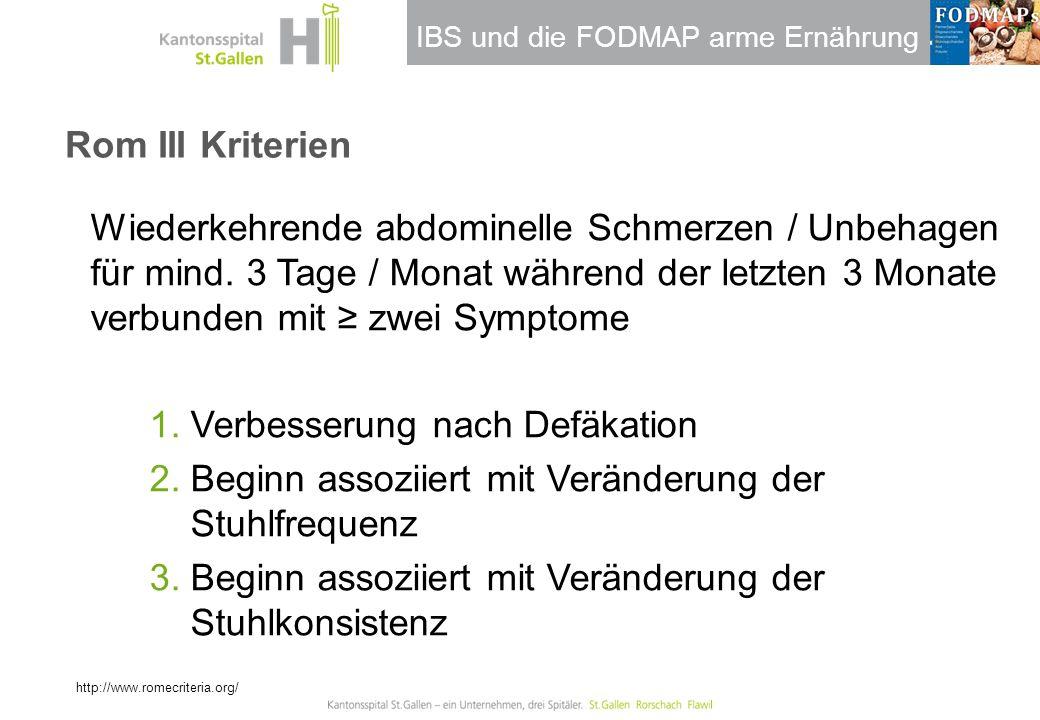 Rom III Kriterien Wiederkehrende abdominelle Schmerzen / Unbehagen für mind. 3 Tage / Monat während der letzten 3 Monate verbunden mit ≥ zwei Symptome