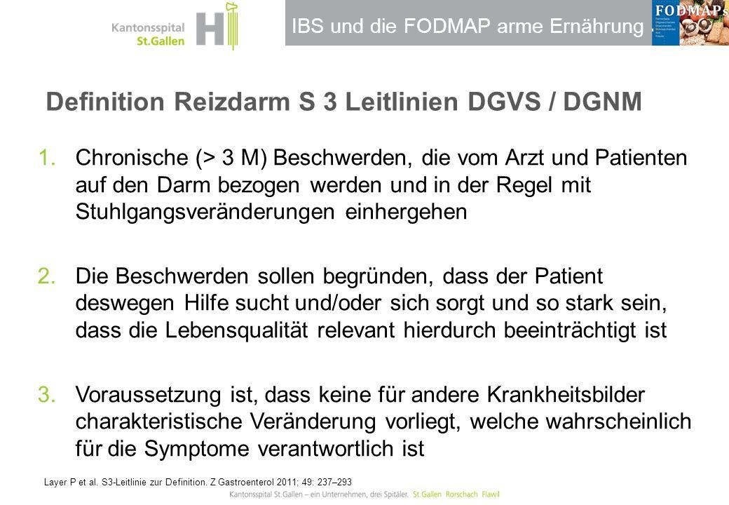 IBS und die FODMAP arme Ernährung Definition Reizdarm S 3 Leitlinien DGVS / DGNM 1.Chronische (> 3 M) Beschwerden, die vom Arzt und Patienten auf den