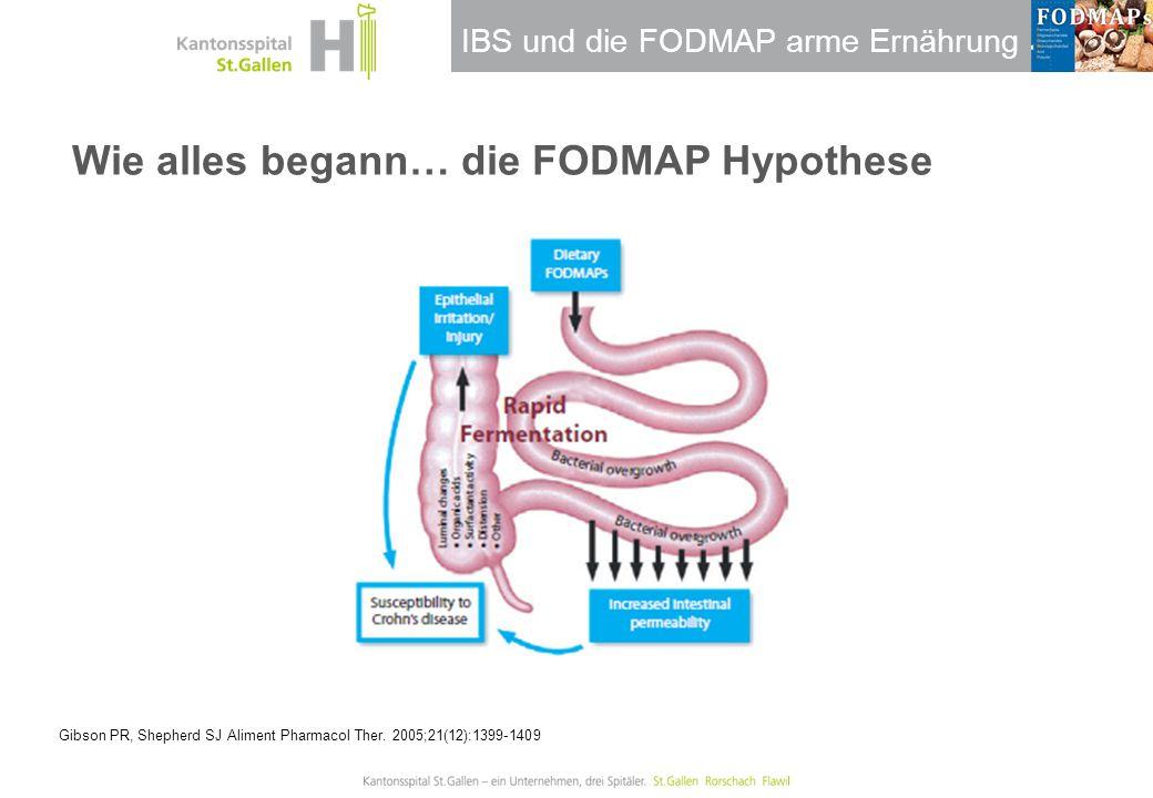 IBS und die FODMAP arme Ernährung Wie alles begann… die FODMAP Hypothese Gibson PR, Shepherd SJ Aliment Pharmacol Ther. 2005;21(12):1399-1409