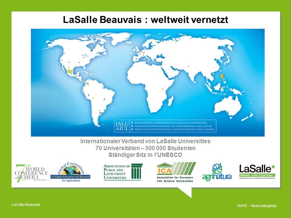 LaSalle Beauvais DATE – Nom entreprise LaSalle Beauvais : weltweit vernetzt Internationaler Verband von LaSalle Universities 70 Universitäten – 500 000 Studenten Ständiger Sitz in l'UNESCO