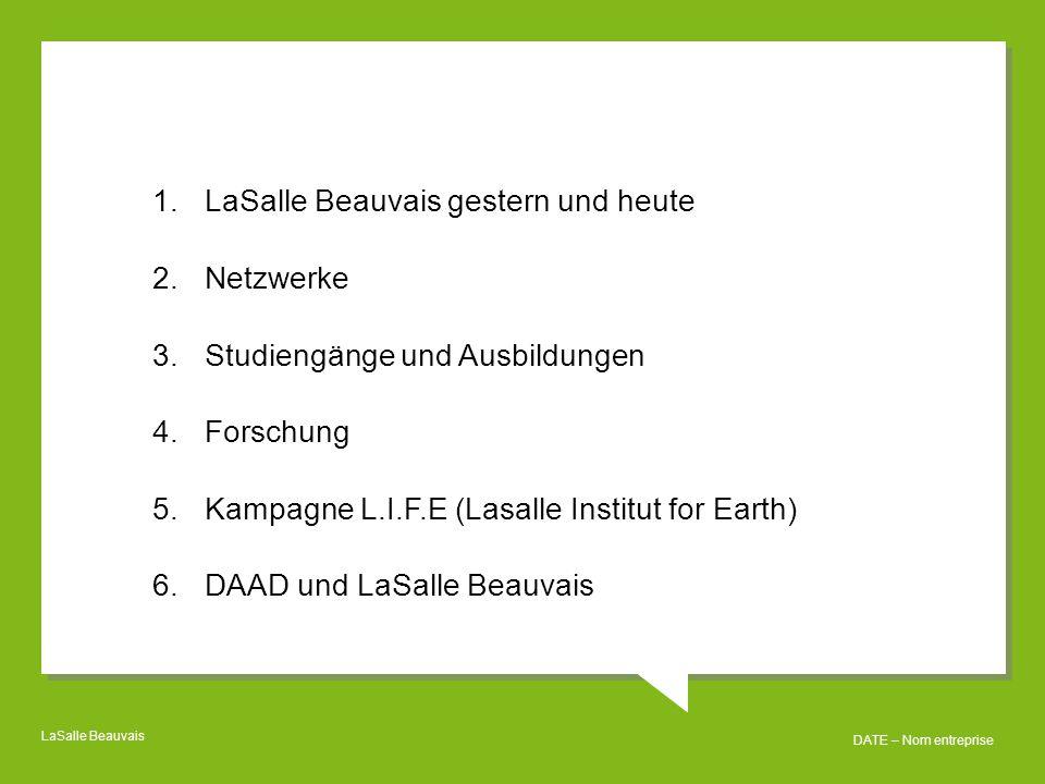 LaSalle Beauvais DATE – Nom entreprise Erfolgreiche Integration in den Arbeitsmarkt (Umfrage unter den Absolventen 2011, 87 % Antworten, CGE 2013) Berufstätigkeit 2012 nach einem Jahr: 95 % der Absolventen Agrarwissenschaft 2011 79 % der Absolventen Ernährung und Gesundheit 2011 86 % der Absolventen Geologie 2011