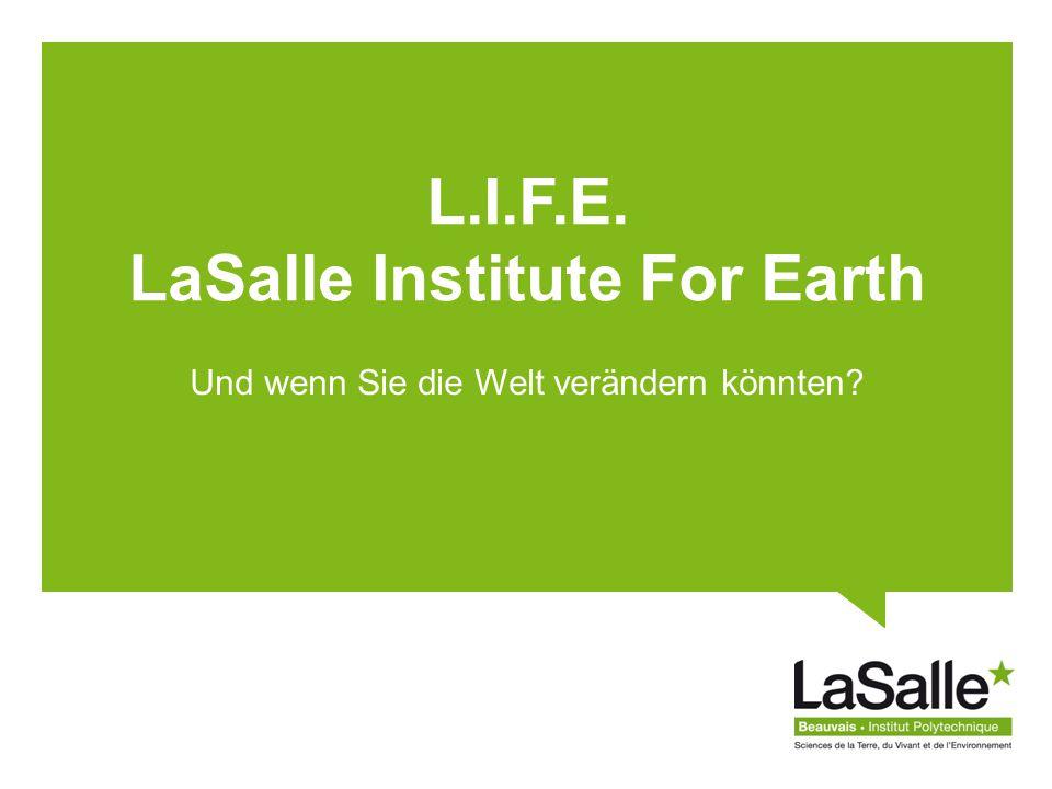 L.I.F.E. LaSalle Institute For Earth Und wenn Sie die Welt verändern könnten?