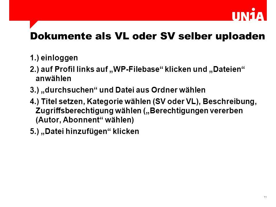"""11 Dokumente als VL oder SV selber uploaden 1.) einloggen 2.) auf Profil links auf """"WP-Filebase klicken und """"Dateien anwählen 3.) """"durchsuchen und Datei aus Ordner wählen 4.) Titel setzen, Kategorie wählen (SV oder VL), Beschreibung, Zugriffsberechtigung wählen (""""Berechtigungen vererben (Autor, Abonnent wählen) 5.) """"Datei hinzufügen klicken"""