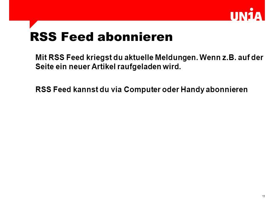 15 RSS Feed abonnieren Mit RSS Feed kriegst du aktuelle Meldungen.