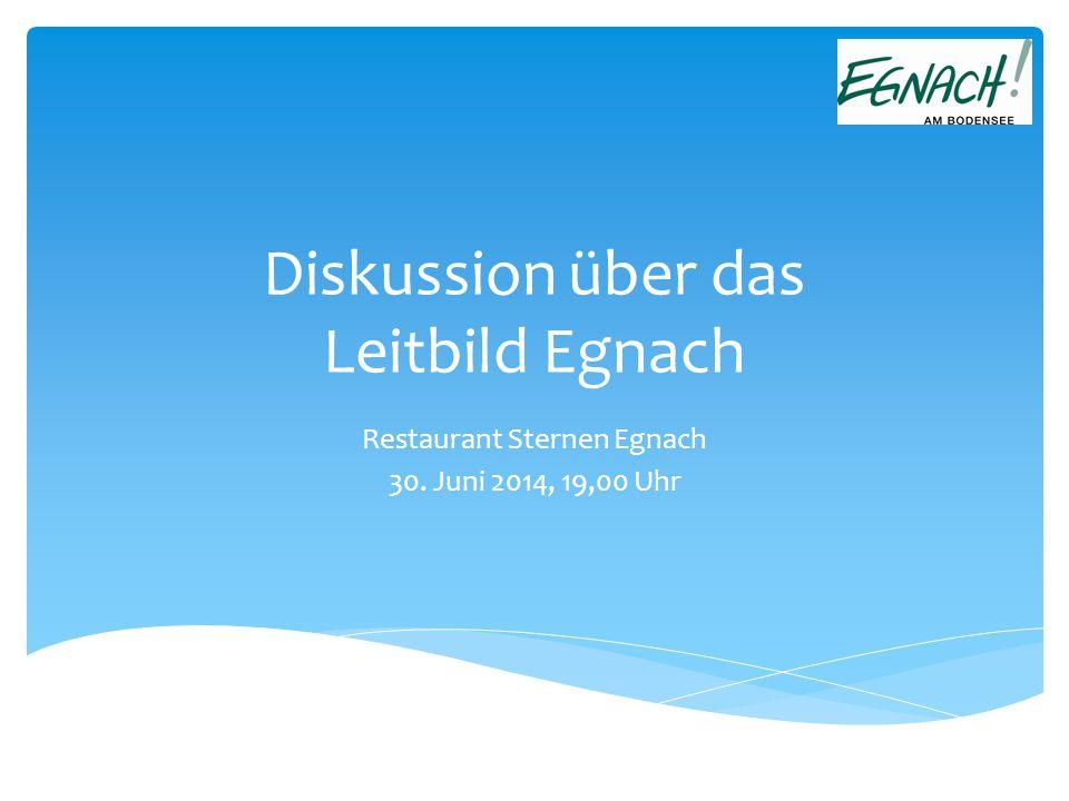 Diskussion über das Leitbild Egnach Restaurant Sternen Egnach 30. Juni 2014, 19,00 Uhr