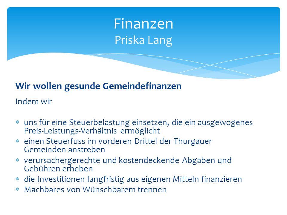 Finanzen Priska Lang Wir wollen gesunde Gemeindefinanzen Indem wir  uns für eine Steuerbelastung einsetzen, die ein ausgewogenes Preis-Leistungs-Verh