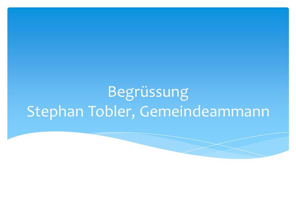 Begrüssung Stephan Tobler, Gemeindeammann