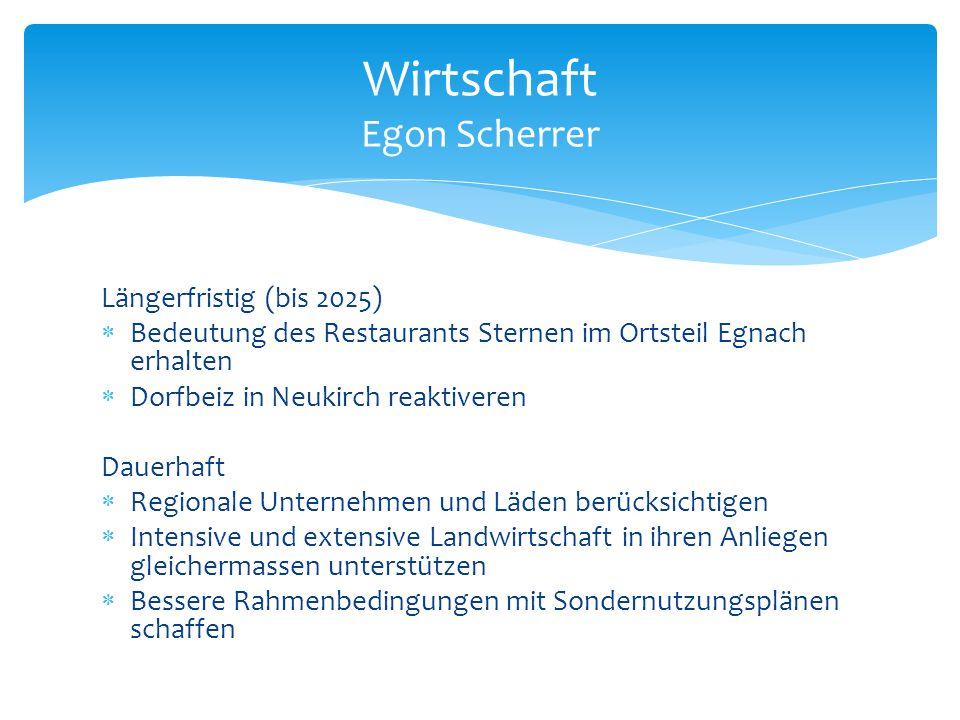 Längerfristig (bis 2025)  Bedeutung des Restaurants Sternen im Ortsteil Egnach erhalten  Dorfbeiz in Neukirch reaktiveren Dauerhaft  Regionale Unte