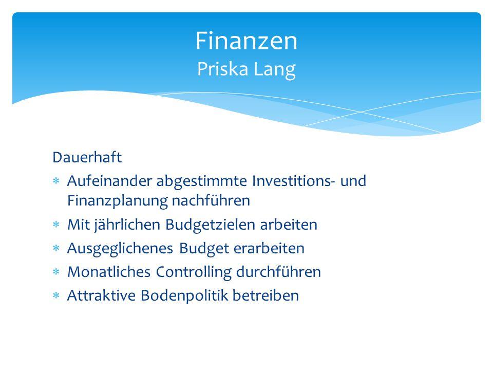 Dauerhaft  Aufeinander abgestimmte Investitions- und Finanzplanung nachführen  Mit jährlichen Budgetzielen arbeiten  Ausgeglichenes Budget erarbeit