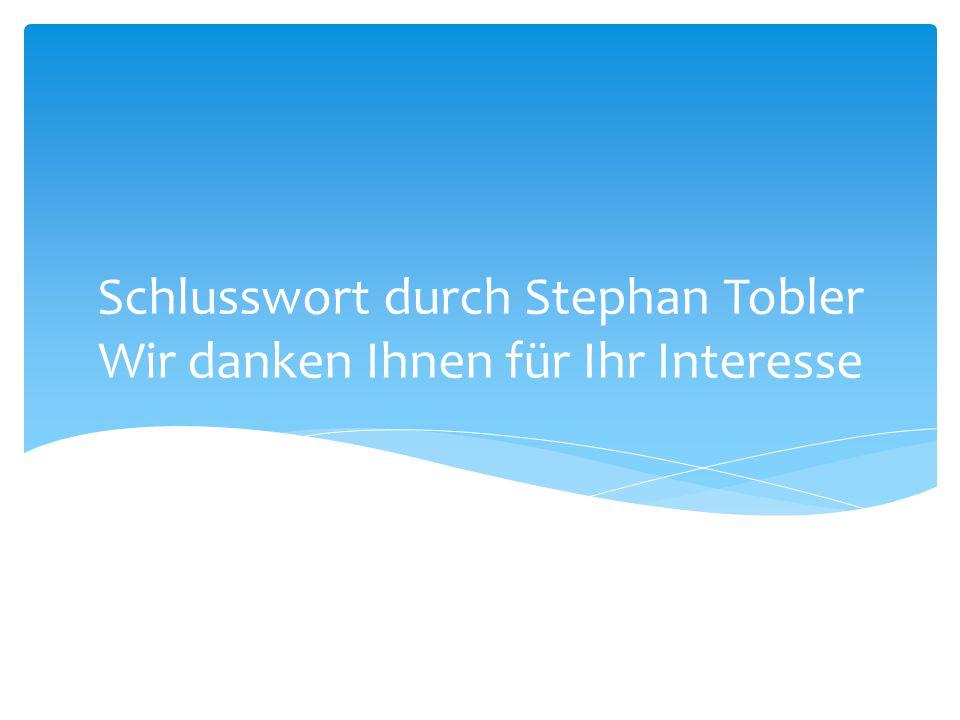 Schlusswort durch Stephan Tobler Wir danken Ihnen für Ihr Interesse