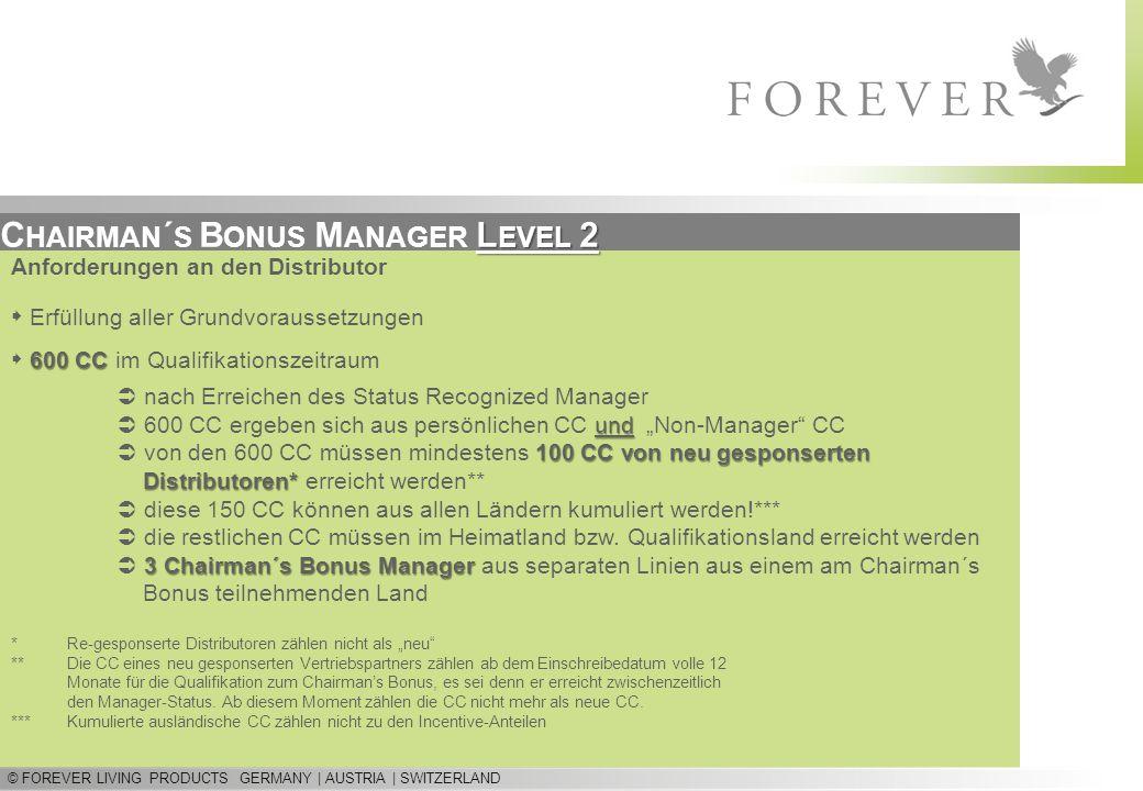 © FOREVER LIVING PRODUCTS GERMANY | AUSTRIA | SWITZERLAND L EVEL 2 C HAIRMAN ´ S B ONUS M ANAGER L EVEL 2 Anforderungen an den Distributor  Erfüllung