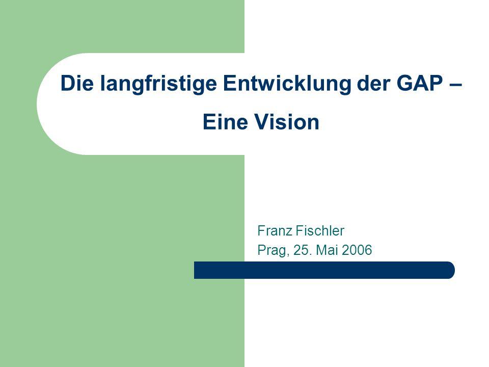 Die langfristige Entwicklung der GAP – Eine Vision Franz Fischler Prag, 25. Mai 2006