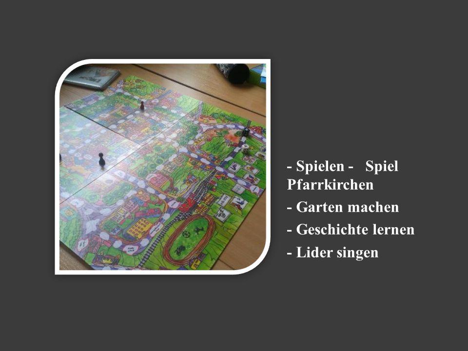 - Spielen - Spiel Pfarrkirchen - Garten machen - Geschichte lernen - Lider singen
