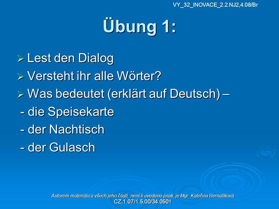 Übung 1:  Lest den Dialog  Versteht ihr alle Wörter?  Was bedeutet (erklärt auf Deutsch) – - die Speisekarte - die Speisekarte - der Nachtisch - de