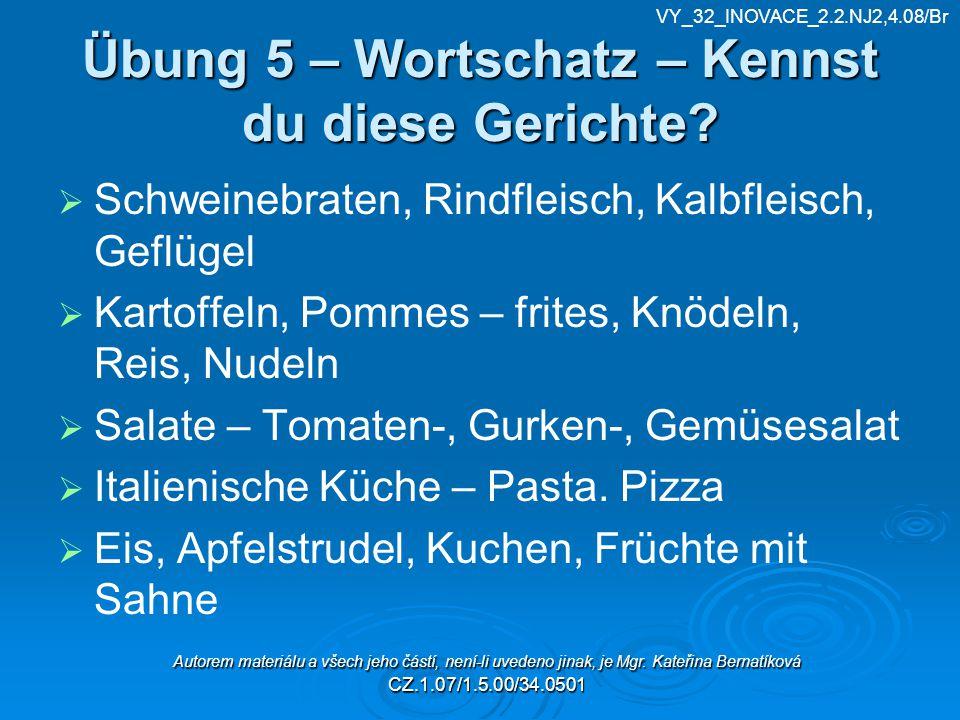 Übung 5 – Wortschatz – Kennst du diese Gerichte?   Schweinebraten, Rindfleisch, Kalbfleisch, Geflügel   Kartoffeln, Pommes – frites, Knödeln, Reis