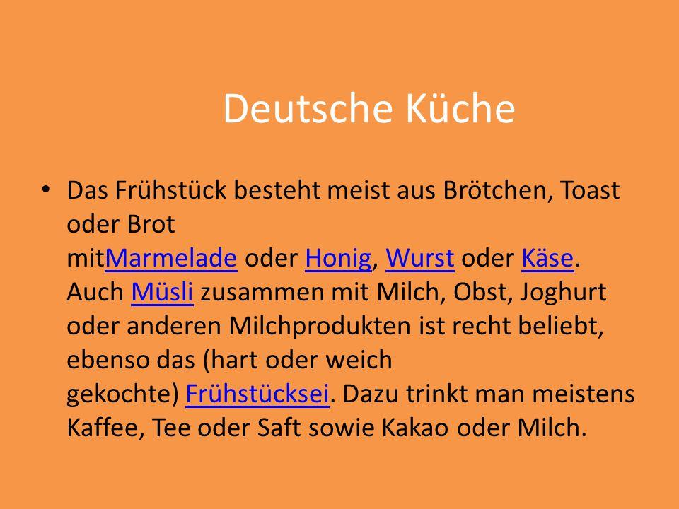 Deutsche Küche Das Frühstück besteht meist aus Brötchen, Toast oder Brot mitMarmelade oder Honig, Wurst oder Käse. Auch Müsli zusammen mit Milch, Obst