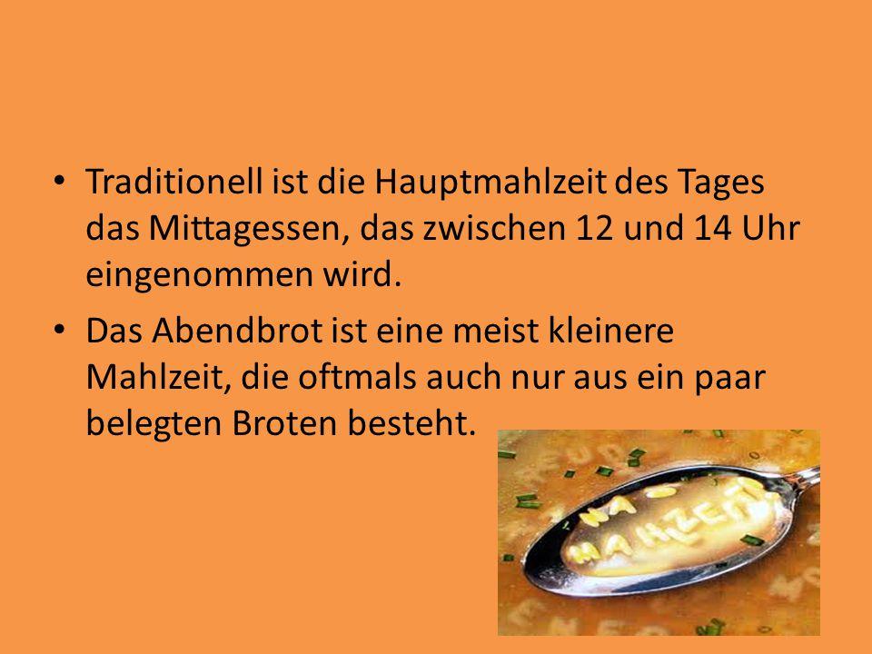 Traditionell ist die Hauptmahlzeit des Tages das Mittagessen, das zwischen 12 und 14 Uhr eingenommen wird.