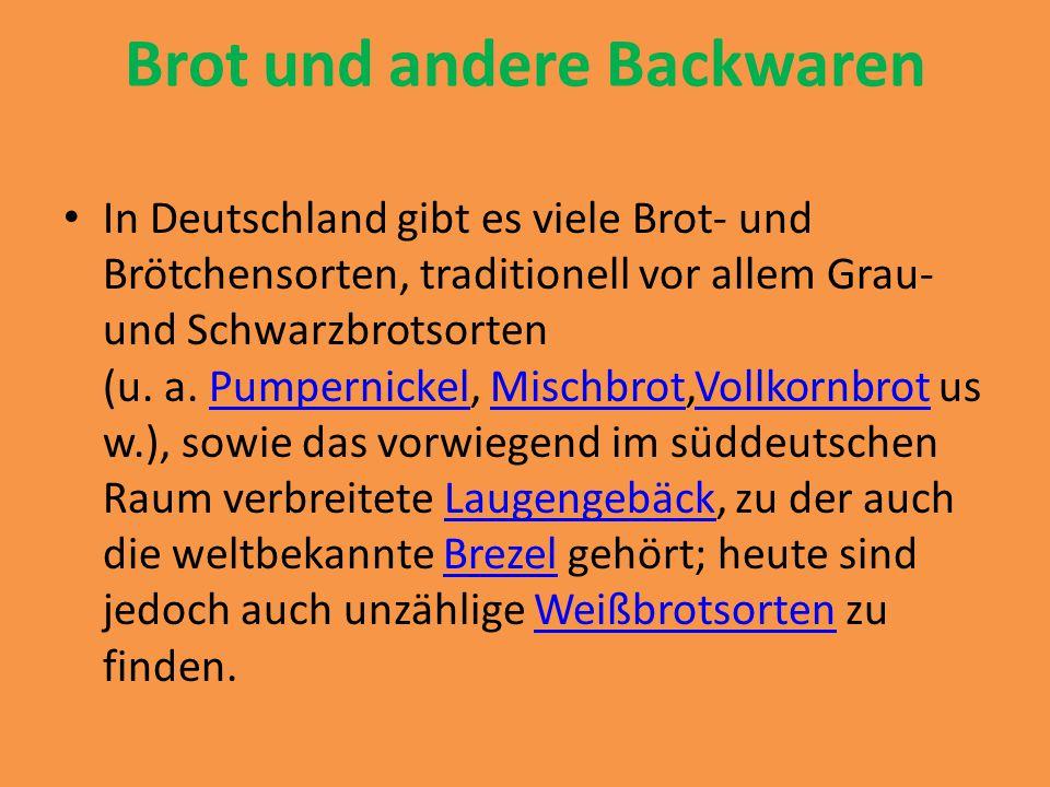 Brot und andere Backwaren In Deutschland gibt es viele Brot- und Brötchensorten, traditionell vor allem Grau- und Schwarzbrotsorten (u. a. Pumpernicke