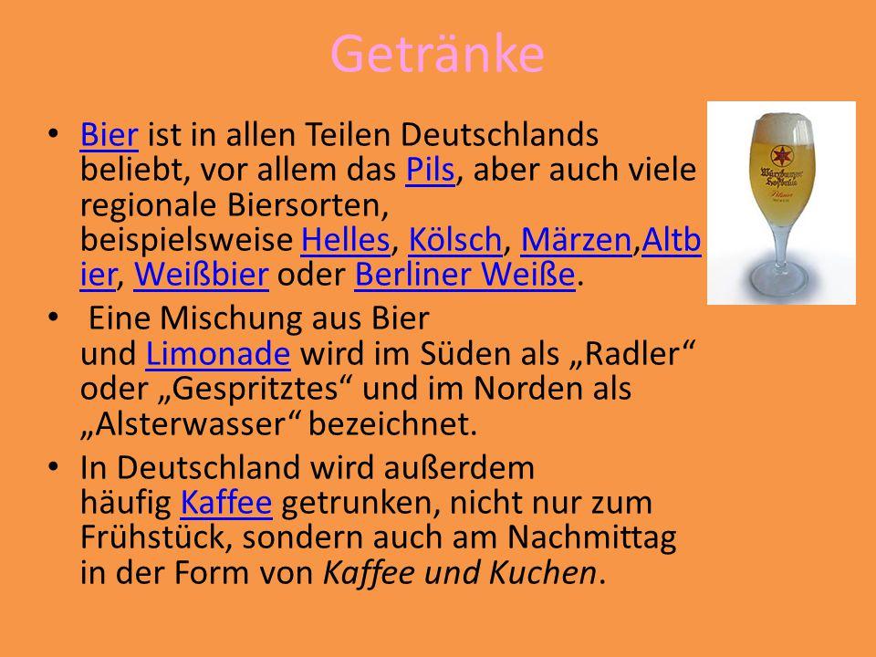 Getränke Bier ist in allen Teilen Deutschlands beliebt, vor allem das Pils, aber auch viele regionale Biersorten, beispielsweise Helles, Kölsch, Märzen,Altb ier, Weißbier oder Berliner Weiße.