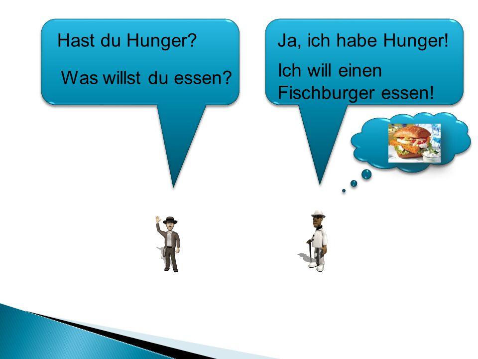 Ich will einen Fischburger essen! Hast du Hunger? Was willst du essen? Ja, ich habe Hunger!