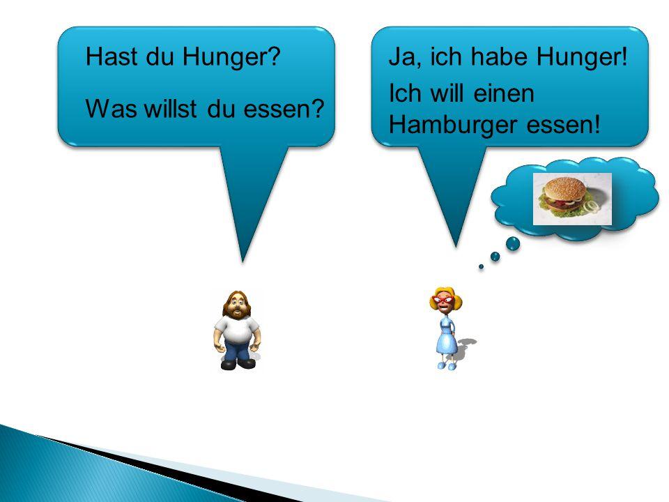 Hast du Hunger?Ja, ich habe Hunger! Was willst du essen? Ich will einen Hamburger essen!