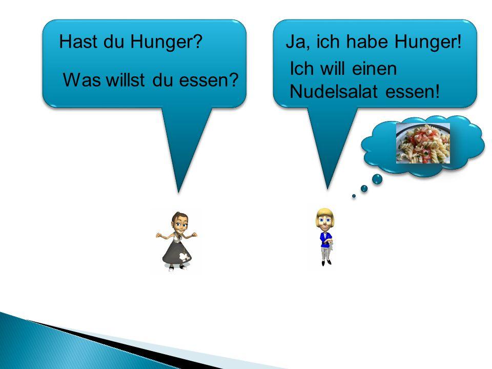 Ich will einen Nudelsalat essen! Hast du Hunger? Was willst du essen? Ja, ich habe Hunger!