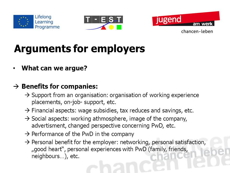 Structure of arguments Think about possible objections from the companies – be preparied for the right answers AttributeAdvantageBenefit Easy installationEasy to install for everyoneSave money New spreadhealthyGood feel Employment of a traineeHe/she is trained, efficient, in-work Raise benefit Support through SE servicesGet important informationSave time, money, brings input