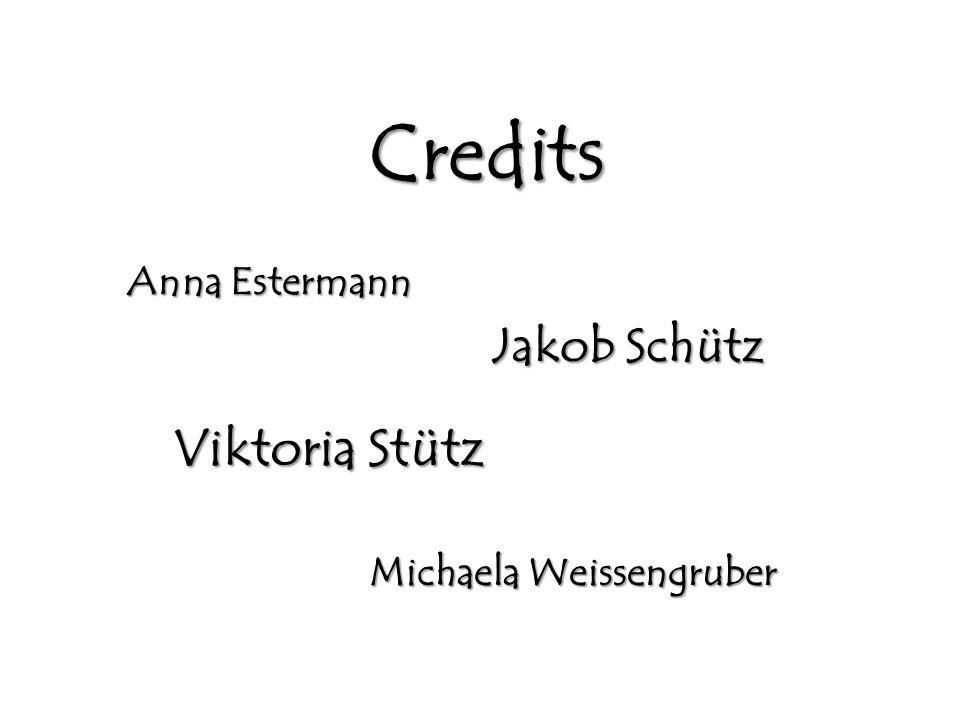 Credits Anna Estermann Jakob Schütz Viktoria Stütz Michaela Weissengruber