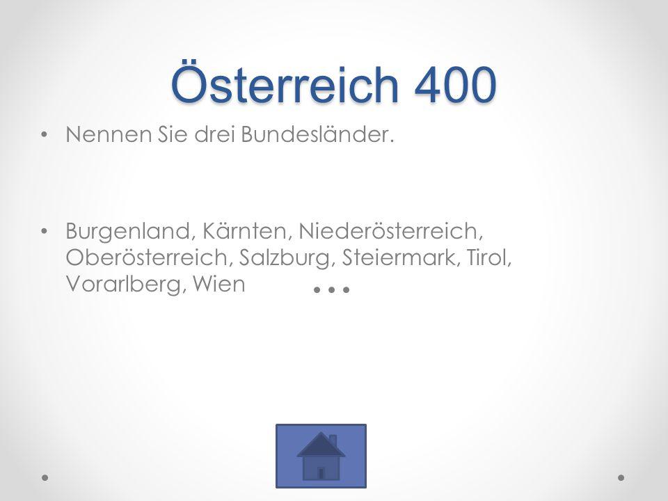 Österreich 400 Nennen Sie drei Bundesländer.