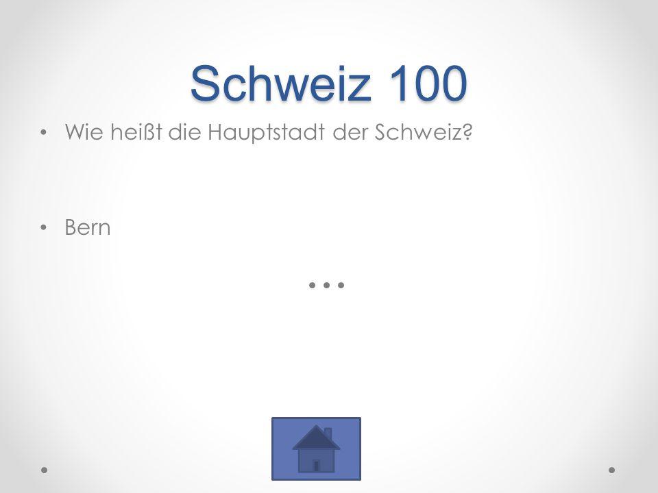 Schweiz 100 Wie heißt die Hauptstadt der Schweiz? Bern