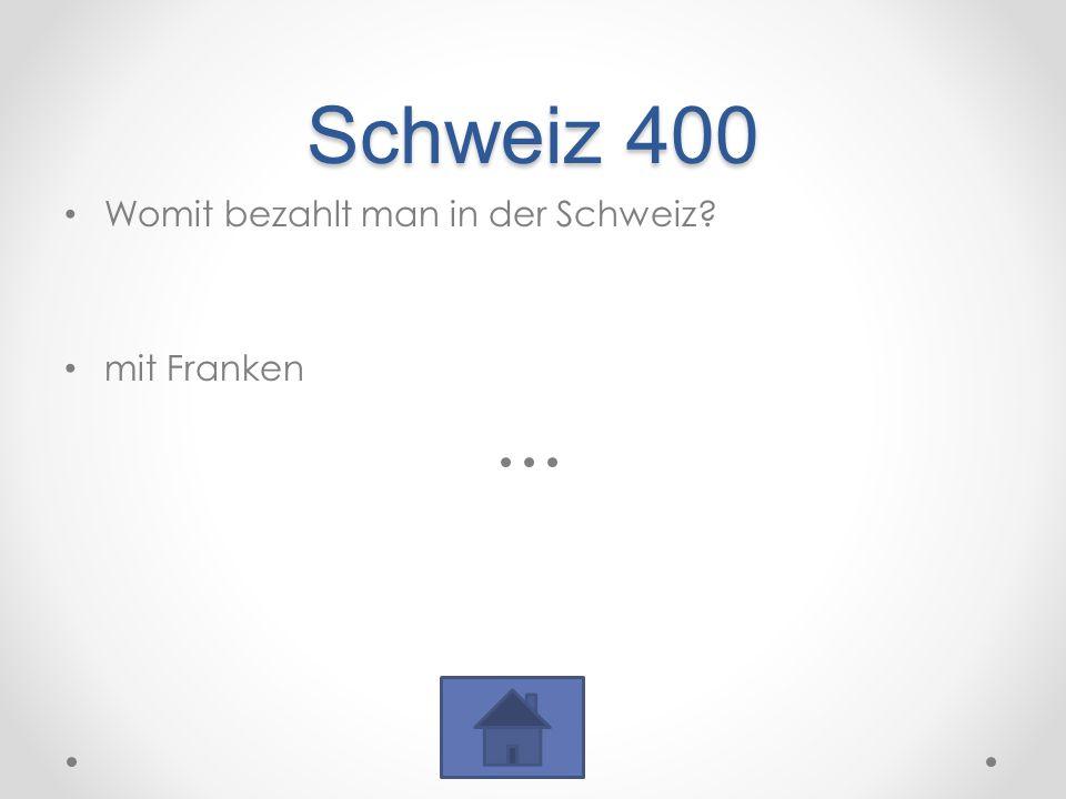 Schweiz 400 Womit bezahlt man in der Schweiz? mit Franken