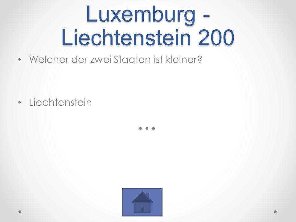 Luxemburg - Liechtenstein 200 Welcher der zwei Staaten ist kleiner? Liechtenstein
