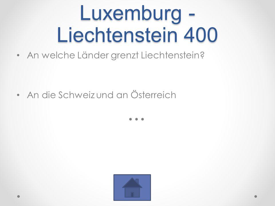 Luxemburg - Liechtenstein 400 An welche Länder grenzt Liechtenstein.