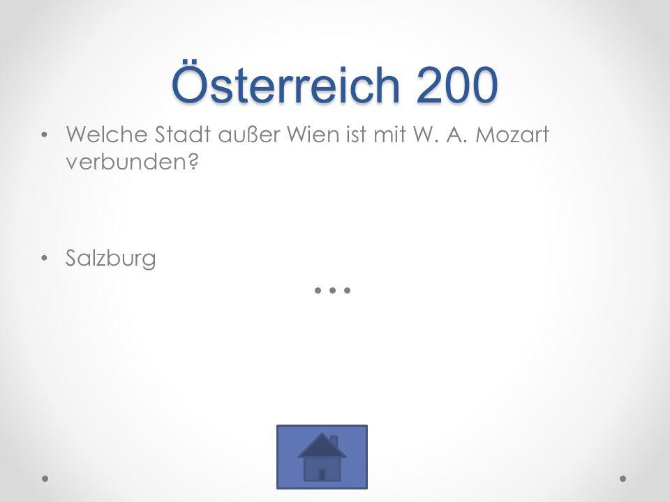 Österreich 200 Welche Stadt außer Wien ist mit W. A. Mozart verbunden? Salzburg