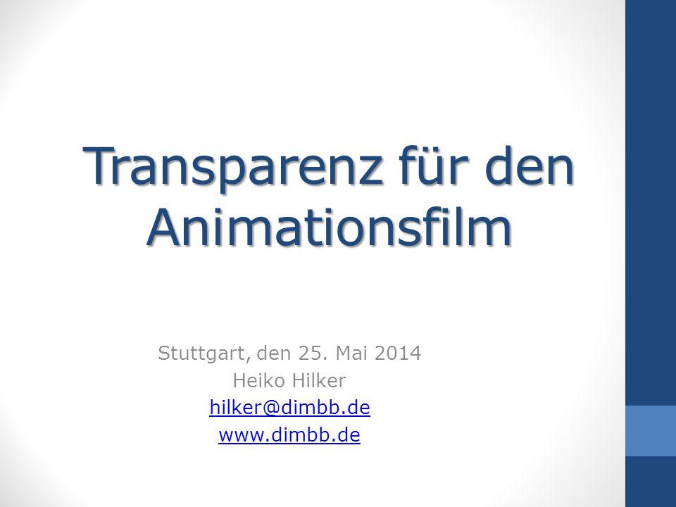 Transparenz für den Animationsfilm Stuttgart, den 25. Mai 2014 Heiko Hilker hilker@dimbb.de www.dimbb.de