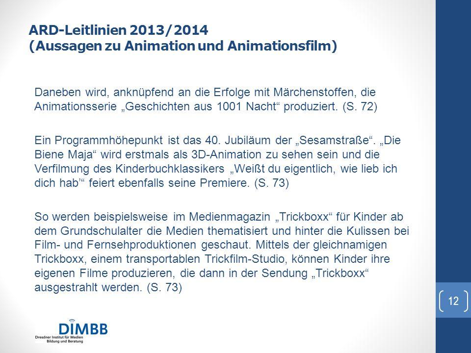 """ARD-Leitlinien 2013/2014 (Aussagen zu Animation und Animationsfilm) Daneben wird, anknüpfend an die Erfolge mit Märchenstoffen, die Animationsserie """"G"""